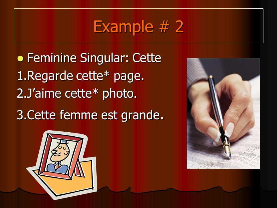 Example # 2 Feminine Singular: Cette Feminine Singular: Cette 1.Regarde cette* page.