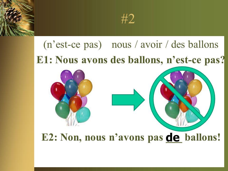 #2 (nest-ce pas) nous / avoir / des ballons E1: Nous avons des ballons, nest-ce pas.