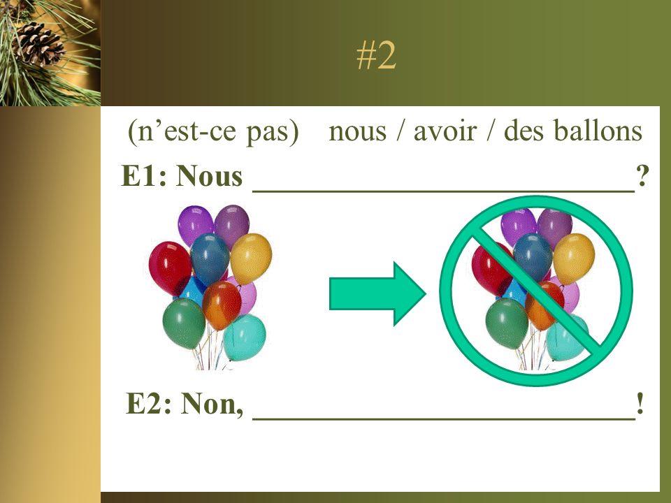 #3 (inversion) nous / avoir / de lOrangina E1: __________________________.