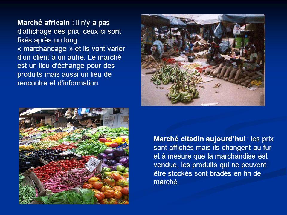 Marché africain : il ny a pas daffichage des prix, ceux-ci sont fixés après un long « marchandage » et ils vont varier dun client à un autre. Le march