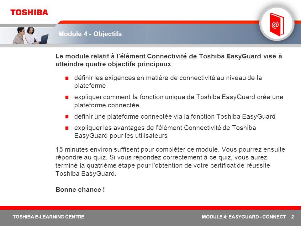 3 TOSHIBA E-LEARNING CENTREMODULE 4: EASYGUARD - CONNECT Quelle est l importance de la connectivité .