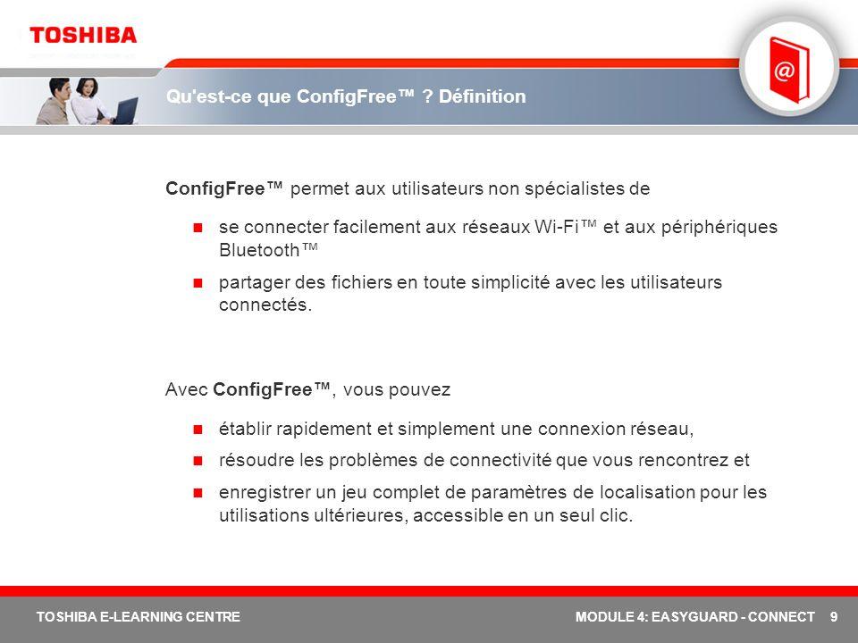 10 TOSHIBA E-LEARNING CENTREMODULE 4: EASYGUARD - CONNECT Qu est-ce que Toshiba ConfigFree .