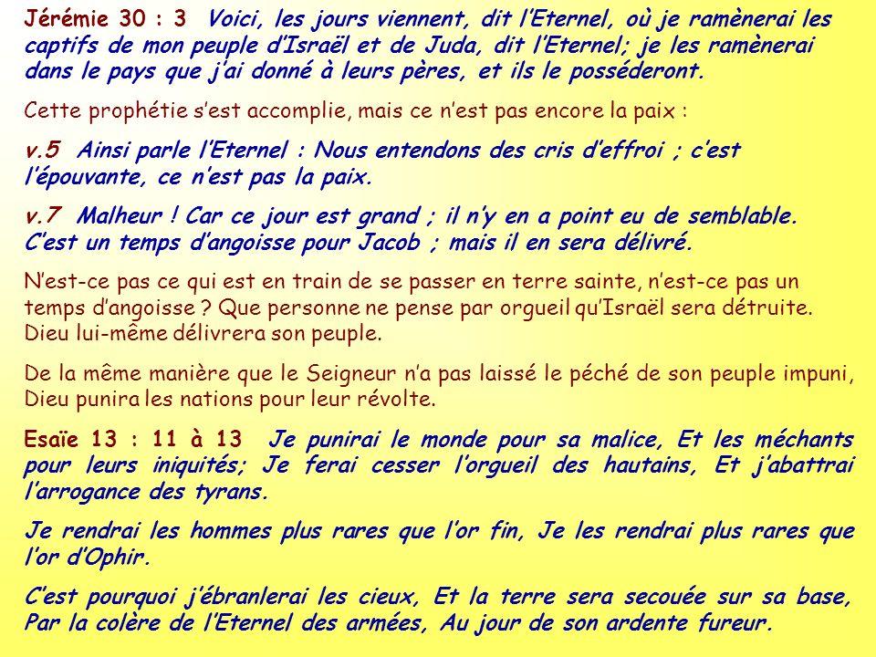 Jérémie 30 : 3 Voici, les jours viennent, dit lEternel, où je ramènerai les captifs de mon peuple dIsraël et de Juda, dit lEternel; je les ramènerai d