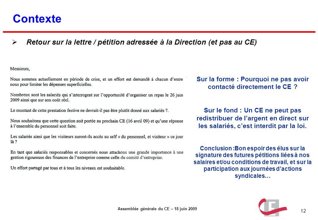 12 Assemblée générale du CE – 18 juin 2009 Contexte Retour sur la lettre / pétition adressée à la Direction (et pas au CE) Sur la forme : Pourquoi ne