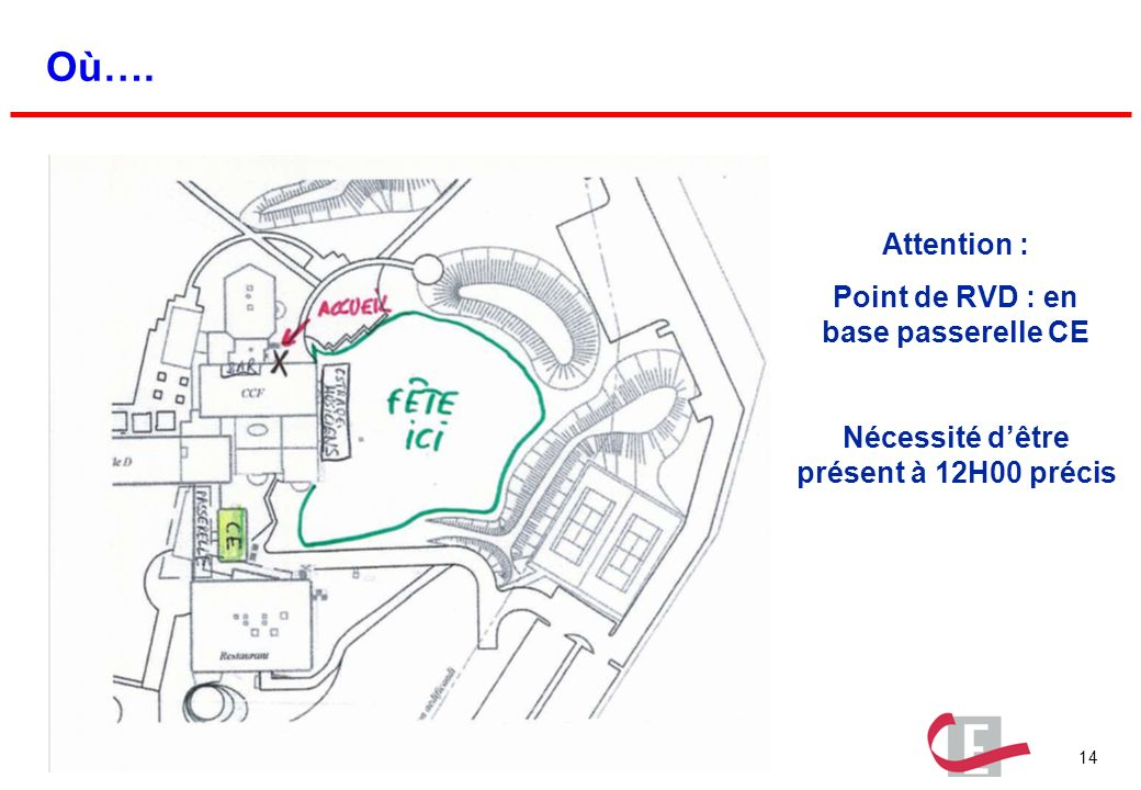 14 Assemblée générale du CE – 18 juin 2009 Où…. Attention : Point de RVD : en base passerelle CE Nécessité dêtre présent à 12H00 précis