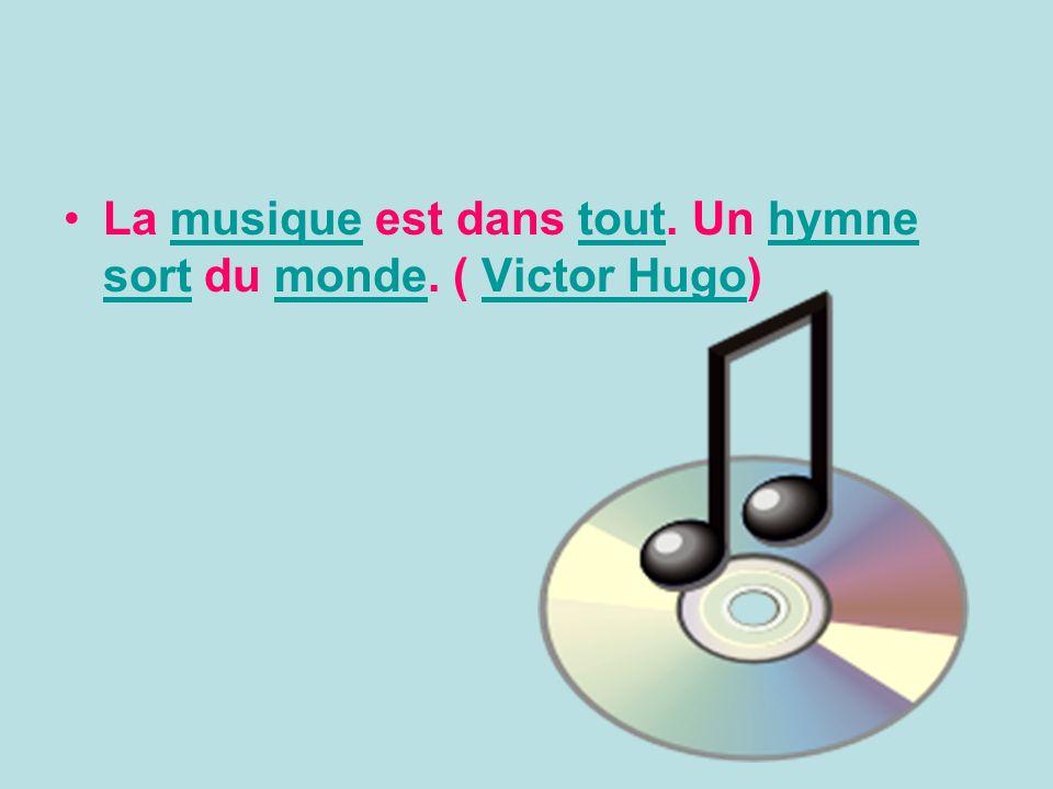 La musique est dans tout.Un hymne sort du monde.