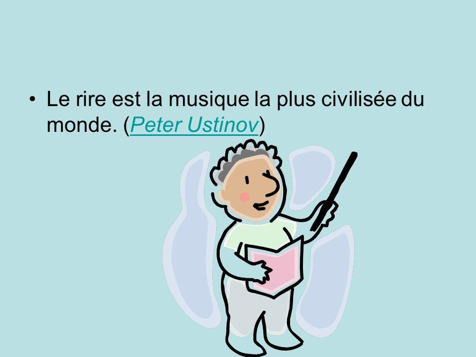 Le rire est la musique la plus civilisée du monde. (Peter Ustinov)Peter Ustinov