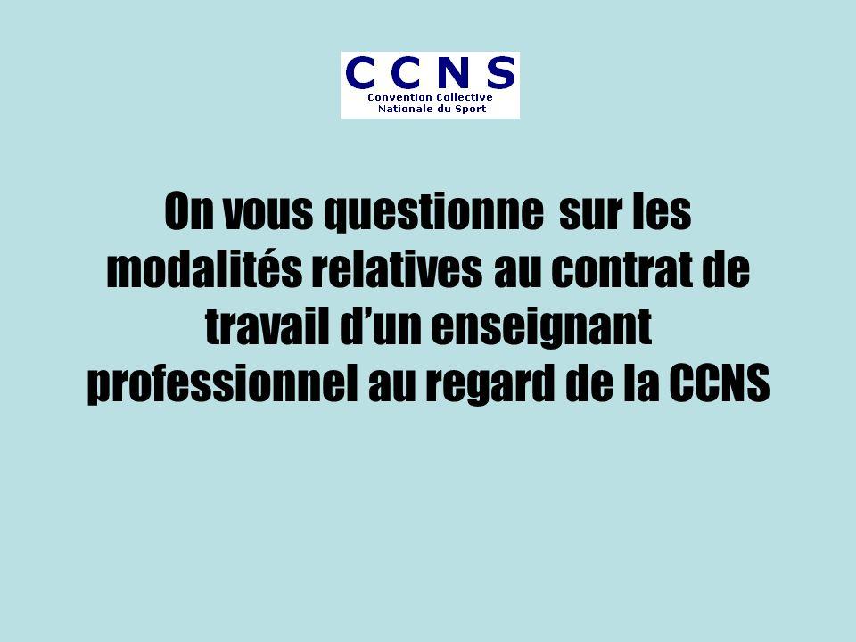 On vous questionne sur les modalités relatives au contrat de travail dun enseignant professionnel au regard de la CCNS
