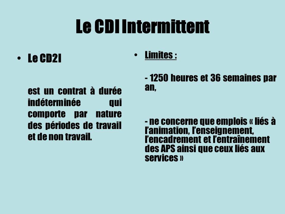 Le CDI Intermittent Le CD2I est un contrat à durée indéterminée qui comporte par nature des périodes de travail et de non travail. Limites : - 1250 he