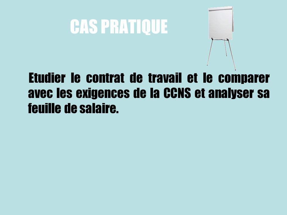 CAS PRATIQUE Etudier le contrat de travail et le comparer avec les exigences de la CCNS et analyser sa feuille de salaire.