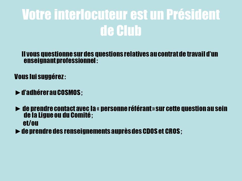 Votre interlocuteur est un Président de Club Il vous questionne sur des questions relatives au contrat de travail dun enseignant professionnel : Vous