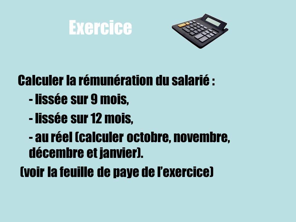 Exercice Calculer la rémunération du salarié : - lissée sur 9 mois, - lissée sur 12 mois, - au réel (calculer octobre, novembre, décembre et janvier).