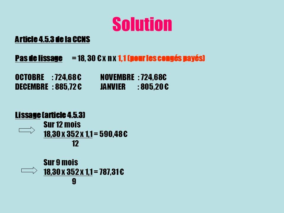 Solution Article 4.5.3 de la CCNS Pas de lissage= 18, 30 x n x 1,1 (pour les congés payés) OCTOBRE : 724,68 NOVEMBRE : 724,68 DECEMBRE : 885,72 JANVIE