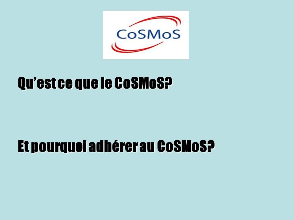Quest ce que le CoSMoS? Et pourquoi adhérer au CoSMoS?