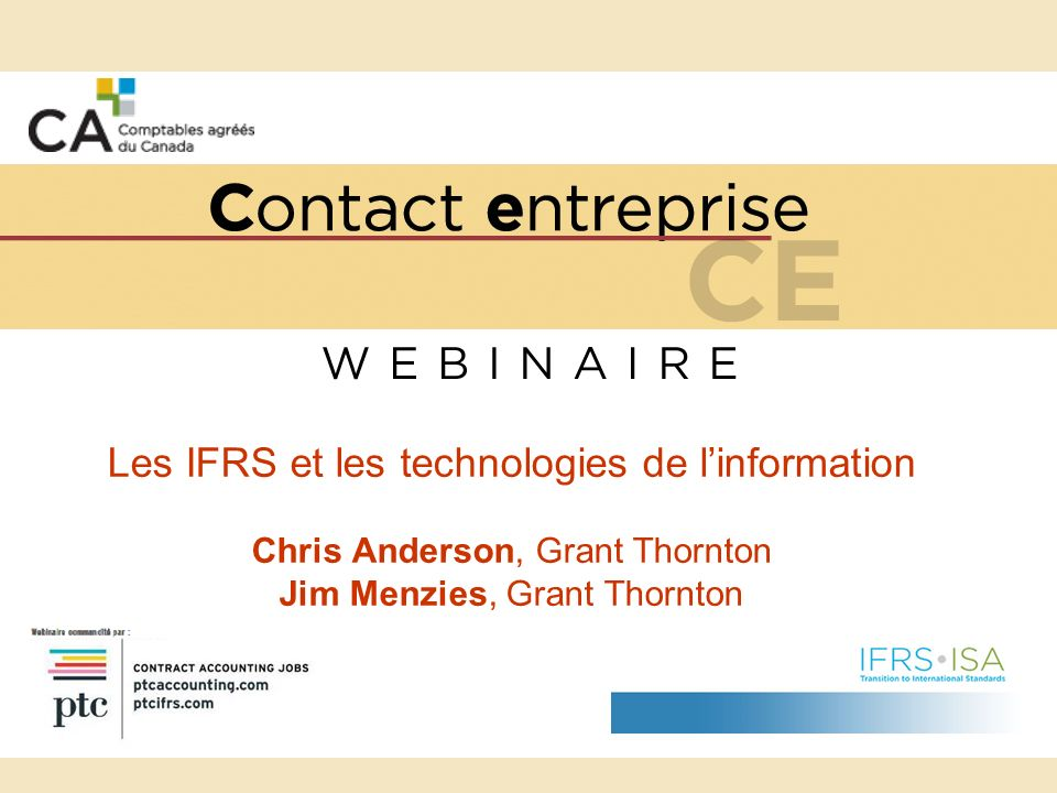 Les IFRS et les technologies de linformation Chris Anderson, Grant Thornton Jim Menzies, Grant Thornton
