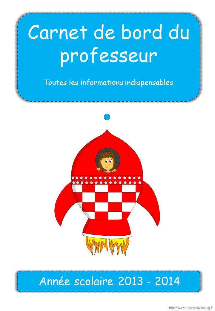 Carnet de bord du professeur Toutes les informations indispensables Année scolaire 2013 - 2014 http://www.mysticlolly-leblog.fr