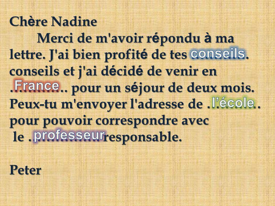 Ch è re Nadine Merci de m'avoir r é pondu à ma lettre. J'ai bien profit é de tes …………. conseils et j'ai d é cid é de venir en …………. pour un s é jour d