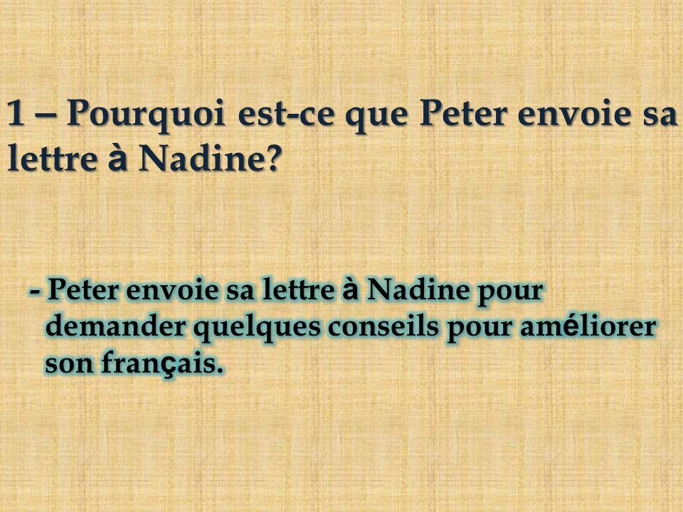 1 – Pourquoi est-ce que Peter envoie sa lettre à Nadine?