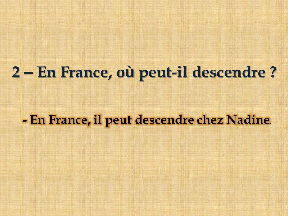 2 – En France, o ù peut-il descendre ?