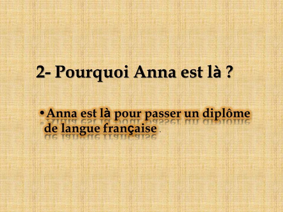 2- Pourquoi Anna est l à ?