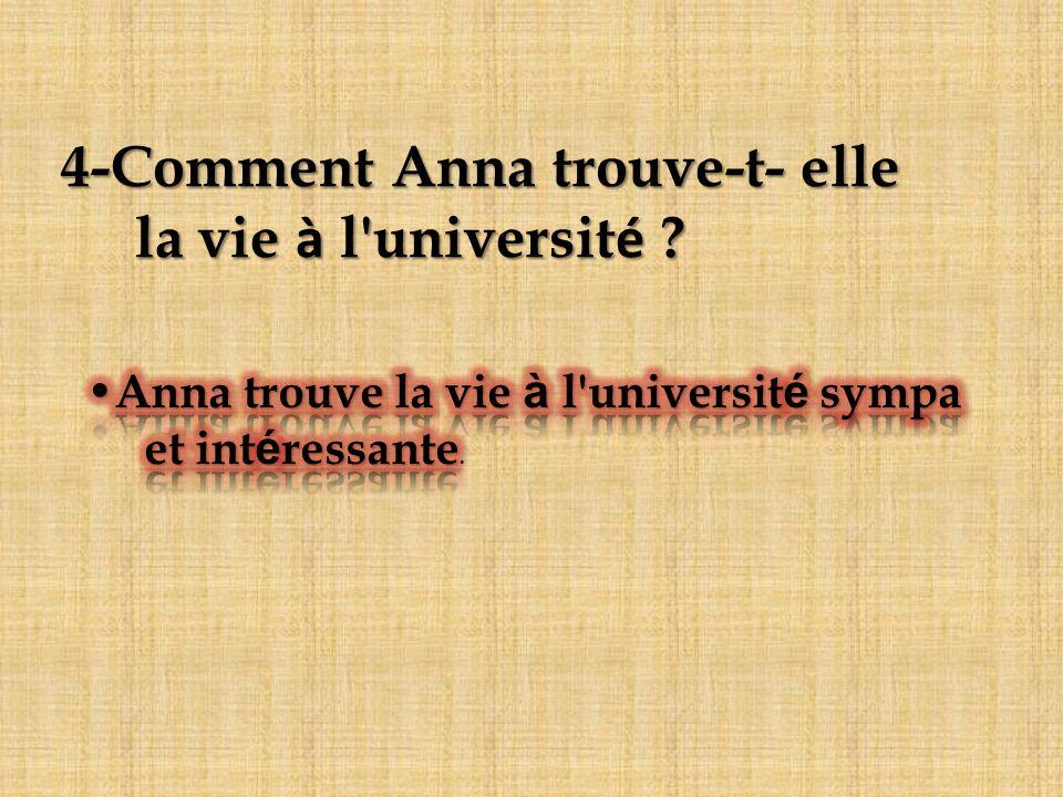 4-Comment Anna trouve-t- elle la vie à l'universit é ? la vie à l'universit é ?