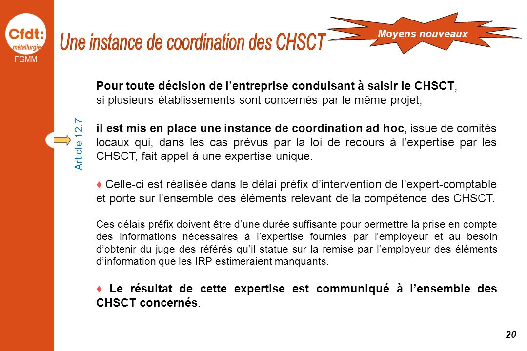 Pour toute décision de lentreprise conduisant à saisir le CHSCT, si plusieurs établissements sont concernés par le même projet, il est mis en place un