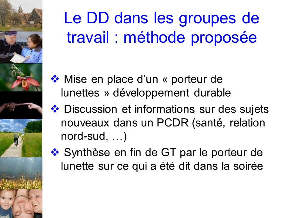 Le DD dans les groupes de travail : méthode proposée Mise en place dun « porteur de lunettes » développement durable Discussion et informations sur de