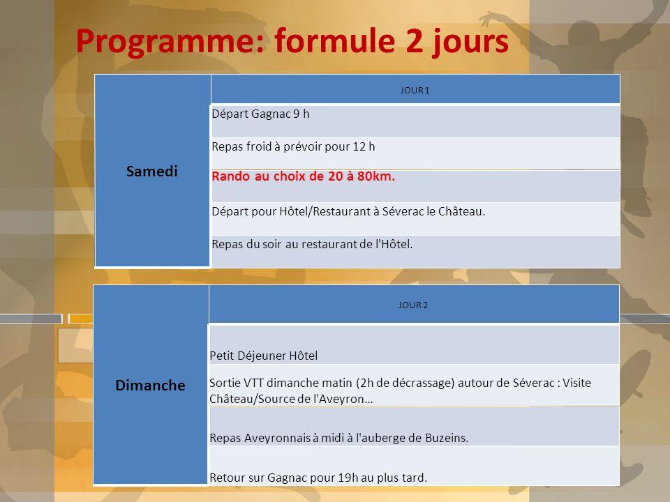 Programme: formule 2 jours Samedi JOUR 1 Départ Gagnac 9 h Repas froid à prévoir pour 12 h Rando au choix de 20 à 80km. Départ pour Hôtel/Restaurant à