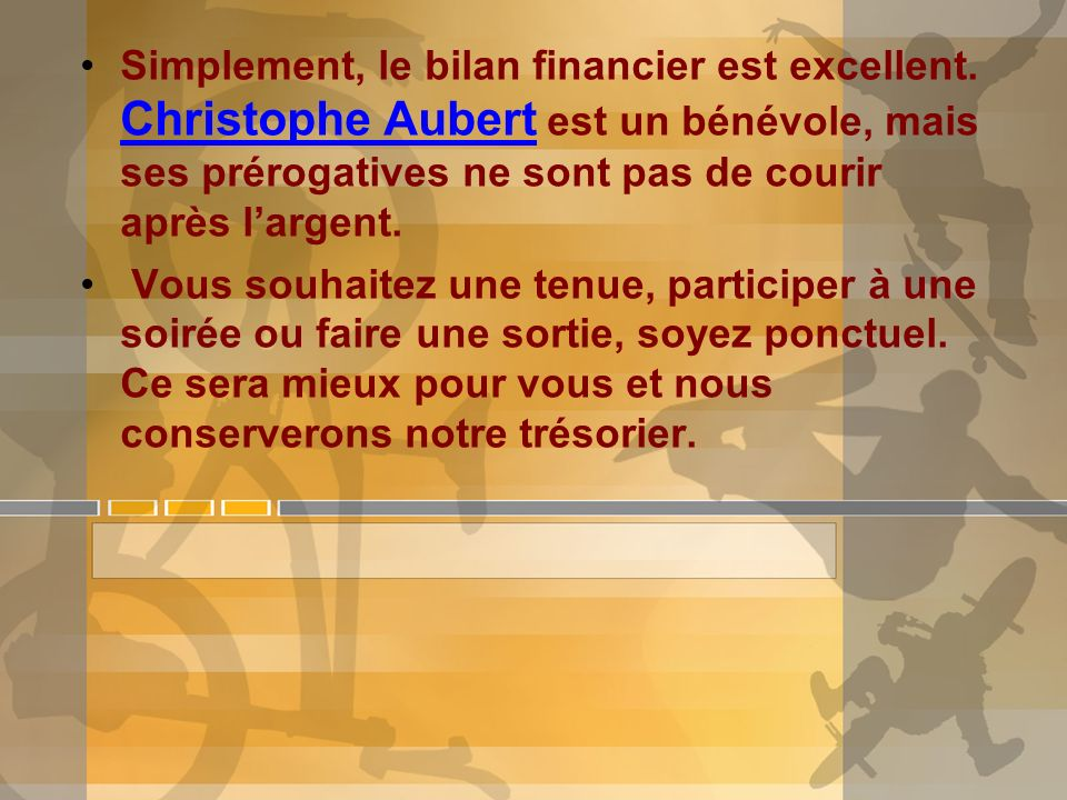 Simplement, le bilan financier est excellent.