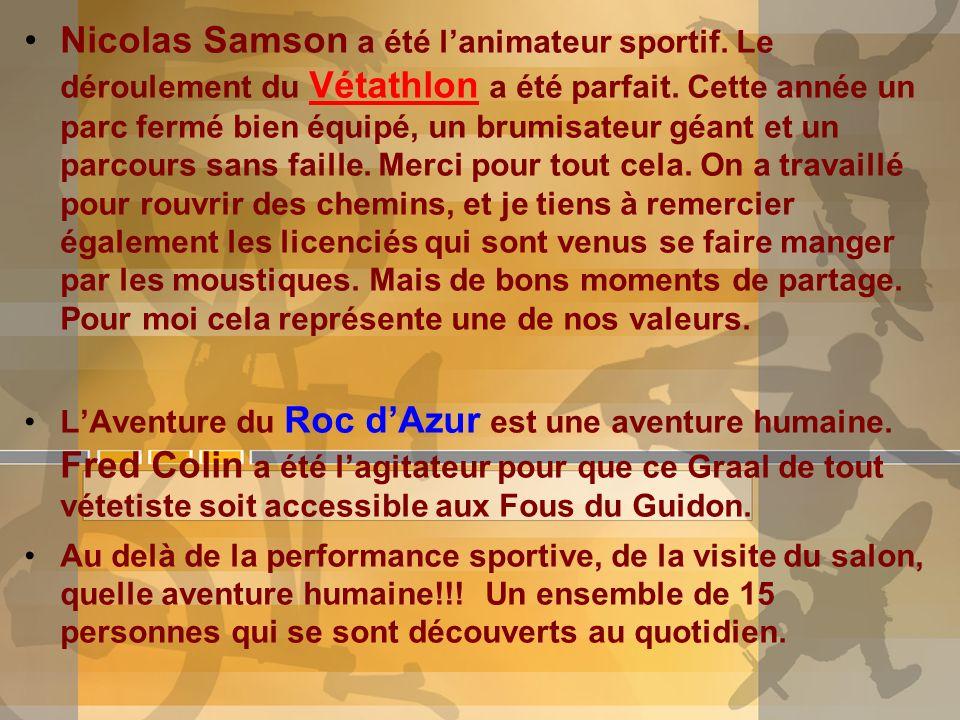 Nicolas Samson a été lanimateur sportif. Le déroulement du Vétathlon a été parfait. Cette année un parc fermé bien équipé, un brumisateur géant et un
