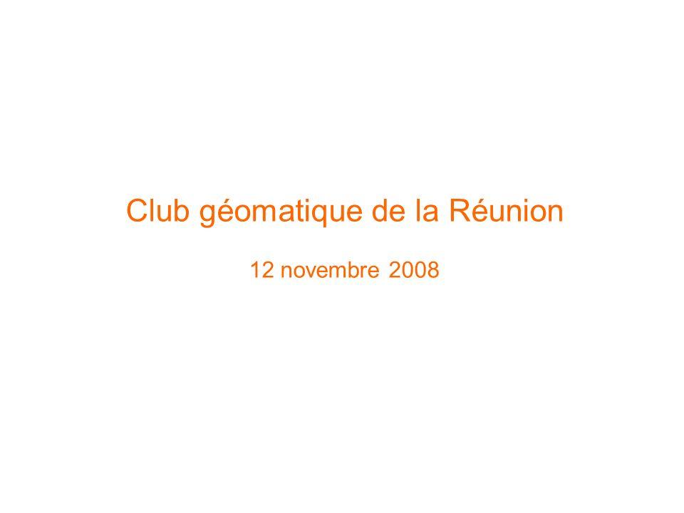 Club géomatique de la Réunion 12 novembre 2008