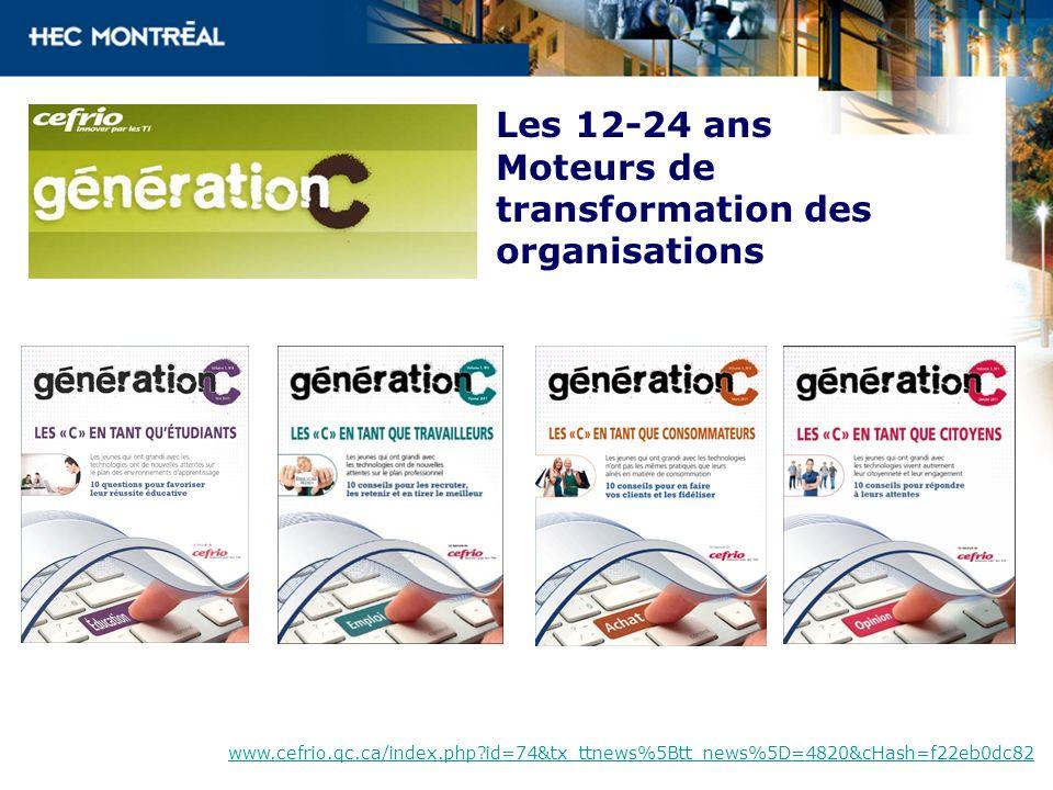 Les 12-24 ans Moteurs de transformation des organisations www.cefrio.qc.ca/index.php?id=74&tx_ttnews%5Btt_news%5D=4820&cHash=f22eb0dc82