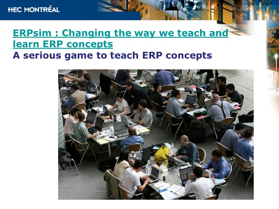 ERPsim : Changing the way we teach and learn ERP concepts A serious game to teach ERP concepts