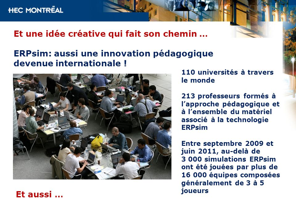 Et une idée créative qui fait son chemin … ERPsim: aussi une innovation pédagogique devenue internationale ! 110 universités à travers le monde 213 pr