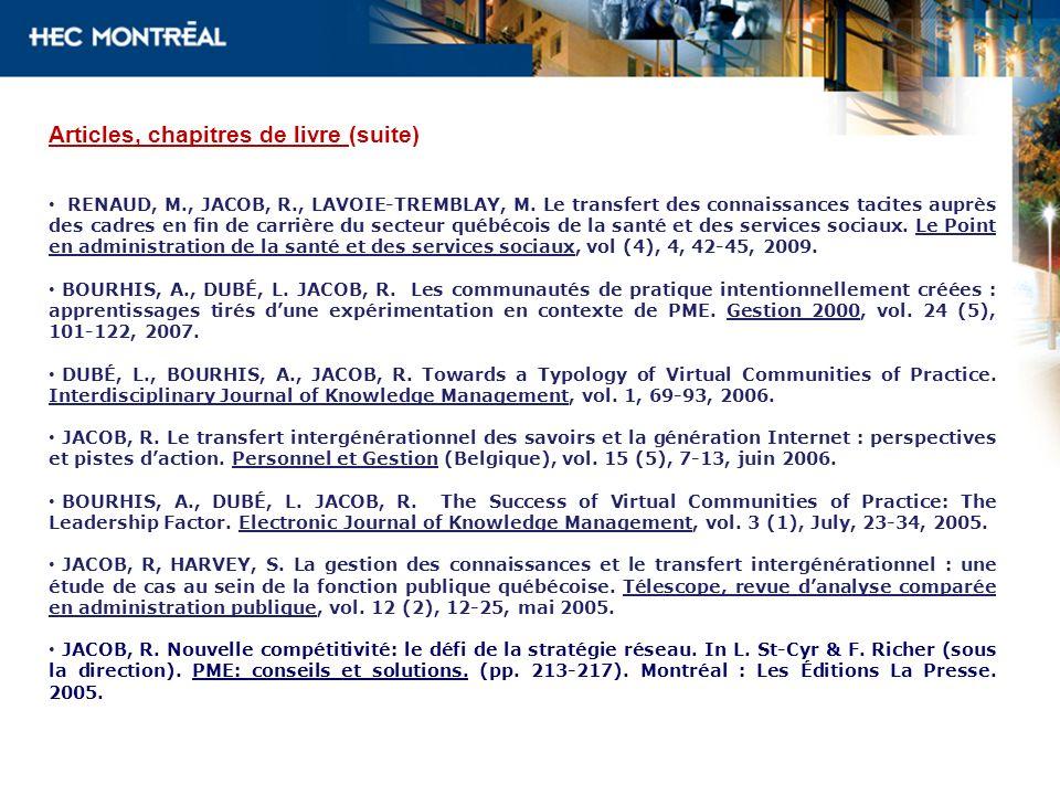 Articles, chapitres de livre (suite) RENAUD, M., JACOB, R., LAVOIE-TREMBLAY, M. Le transfert des connaissances tacites auprès des cadres en fin de car