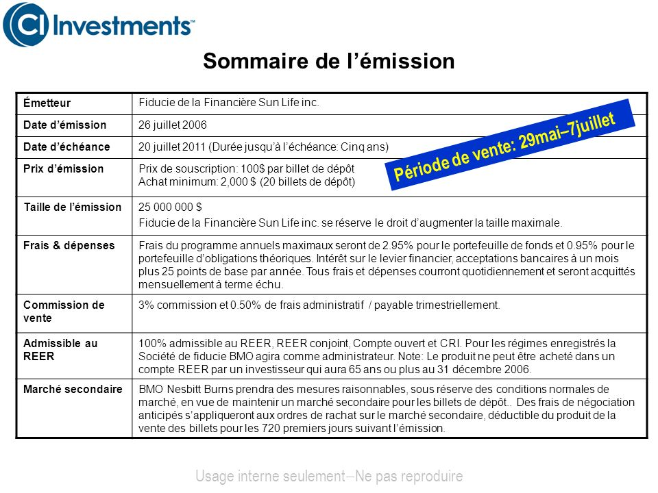 Sommaire de lémission ÉmetteurFiducie de la Financière Sun Life inc. Date démission26 juillet 2006 Date déchéance20 juillet 2011 (Durée jusquà léchéan