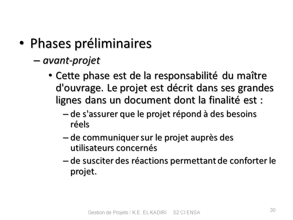 Phases préliminaires Phases préliminaires – avant-projet Cette phase est de la responsabilité du maître d'ouvrage. Le projet est décrit dans ses grand