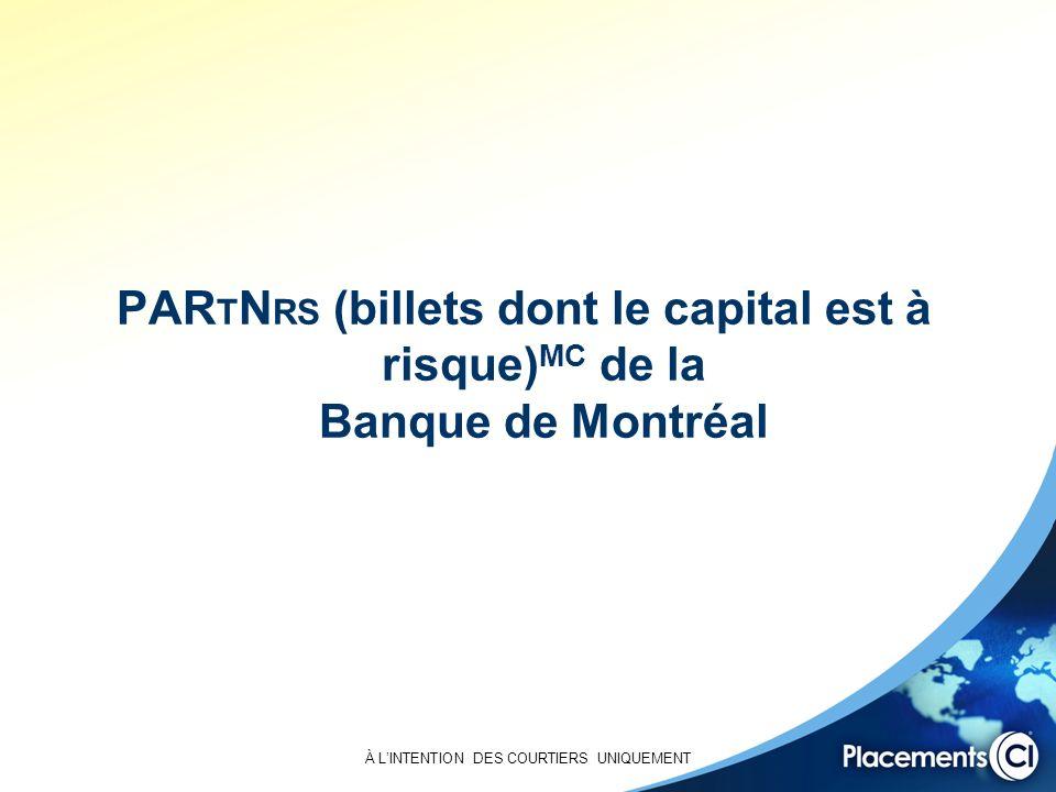 À LINTENTION DES COURTIERS UNIQUEMENT PAR T N RS (billets dont le capital est à risque) MC de la Banque de Montréal