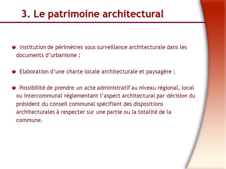 3. Le patrimoine architectural Institution de périmètres sous surveillance architecturale dans les documents durbanisme ; Elaboration dune charte loca