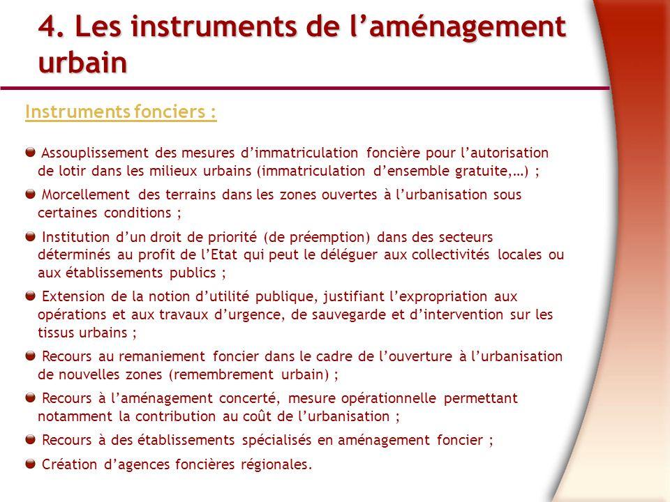 4. Les instruments de laménagement urbain urbain Instruments fonciers : Assouplissement des mesures dimmatriculation foncière pour lautorisation de lo