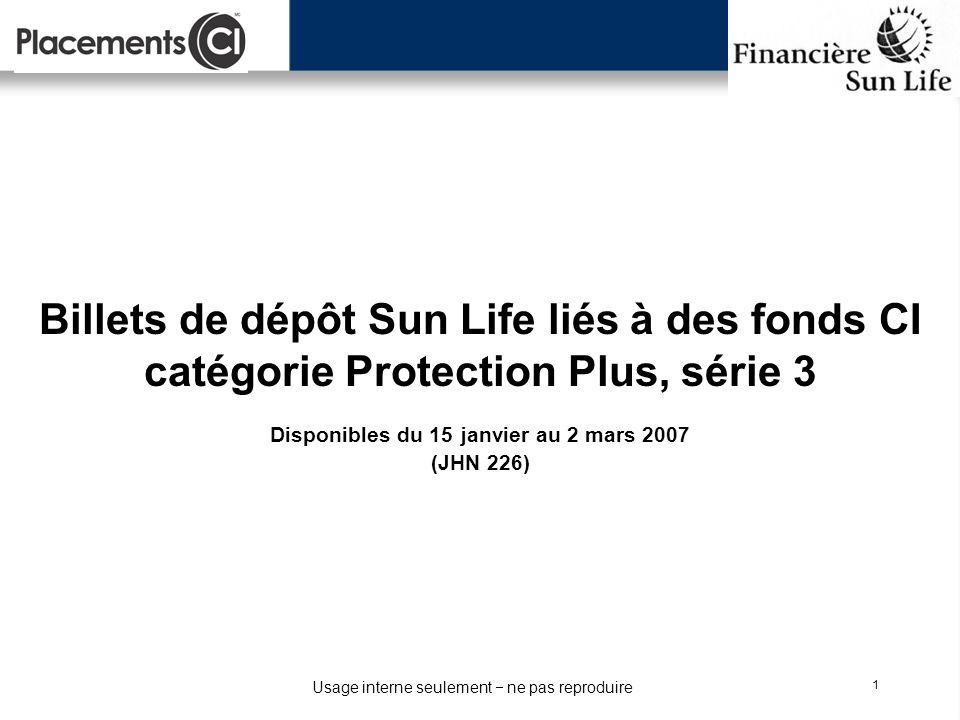 Usage interne seulement ne pas reproduire 1 Billets de dépôt Sun Life liés à des fonds CI catégorie Protection Plus, série 3 Disponibles du 15 janvier