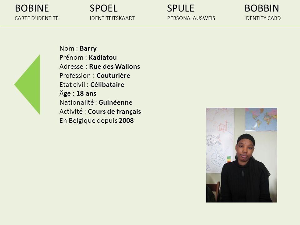BOBINE CARTE DIDENTITE SPOEL IDENTITEITSKAART SPULE PERSONALAUSWEIS BOBBIN IDENTITY CARD Nom : Barry Prénom : Kadiatou Adresse : Rue des Wallons Profe