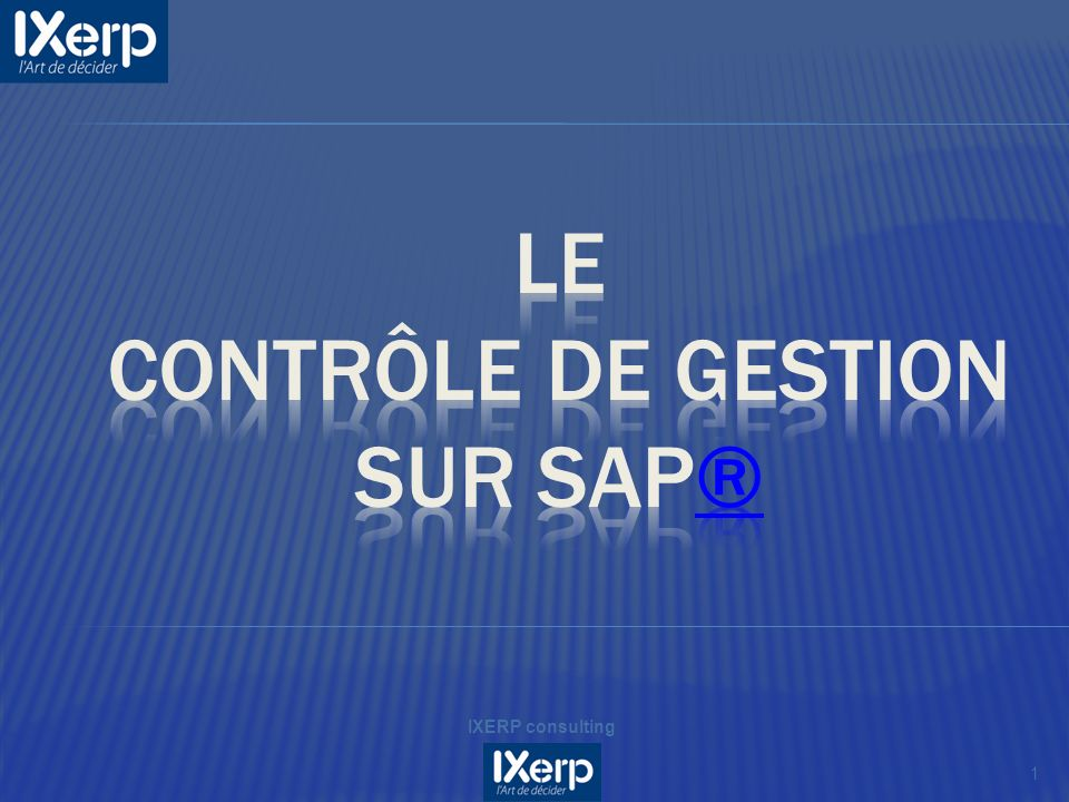 Cette présentation a pour objectif de vous présenter le contrôle de gestion sur SAP® et de décrire une démarche opérationnelle afin de vous guider dans la mise en œuvre dans la conduite de vos projets.® OBJECTIFS 2 IXERP consulting