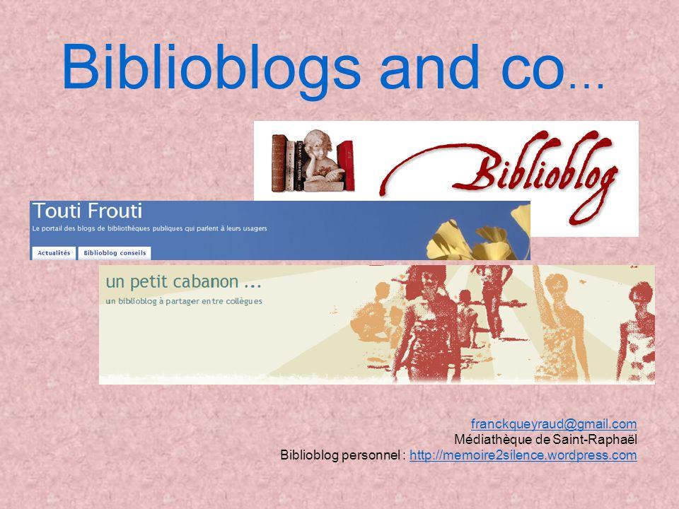 Biblioblogs and co … franckqueyraud@gmail.com Médiathèque de Saint-Raphaël Biblioblog personnel : http://memoire2silence.wordpress.comhttp://memoire2s
