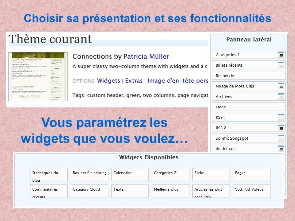 Choisir sa présentation et ses fonctionnalités Vous paramétrez les widgets que vous voulez…