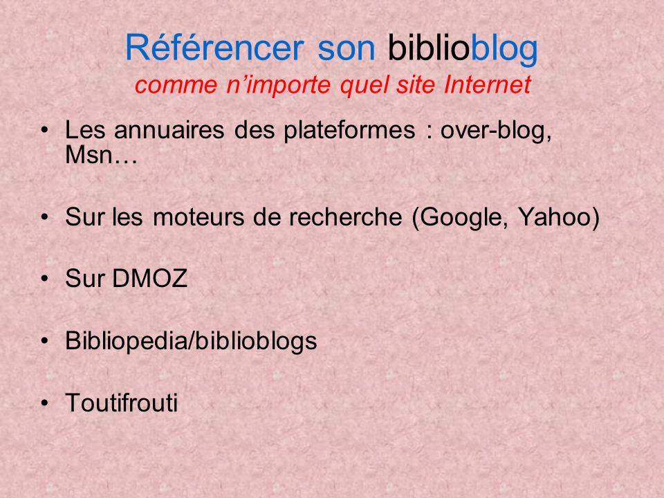 Référencer son biblioblog comme nimporte quel site Internet Les annuaires des plateformes : over-blog, Msn… Sur les moteurs de recherche (Google, Yaho