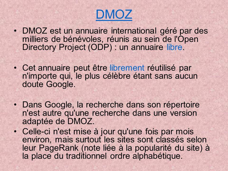 DMOZ DMOZ est un annuaire international géré par des milliers de bénévoles, réunis au sein de l'Open Directory Project (ODP) : un annuaire libre. Cet