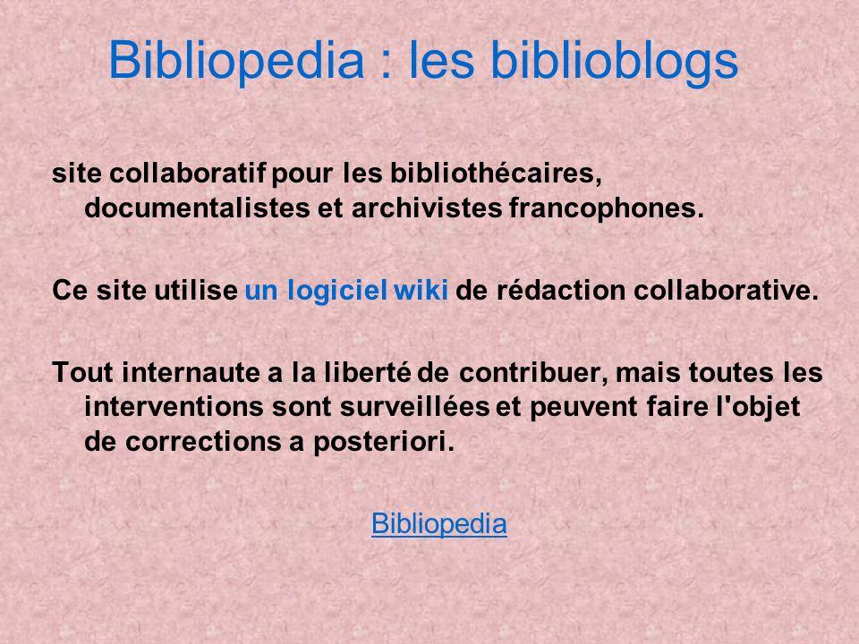 Bibliopedia : les biblioblogs site collaboratif pour les bibliothécaires, documentalistes et archivistes francophones. Ce site utilise un logiciel wik