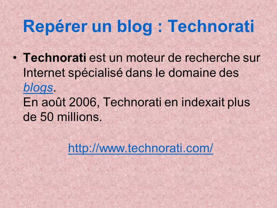 Repérer un blog : Technorati Technorati est un moteur de recherche sur Internet spécialisé dans le domaine des blogs. En août 2006, Technorati en inde