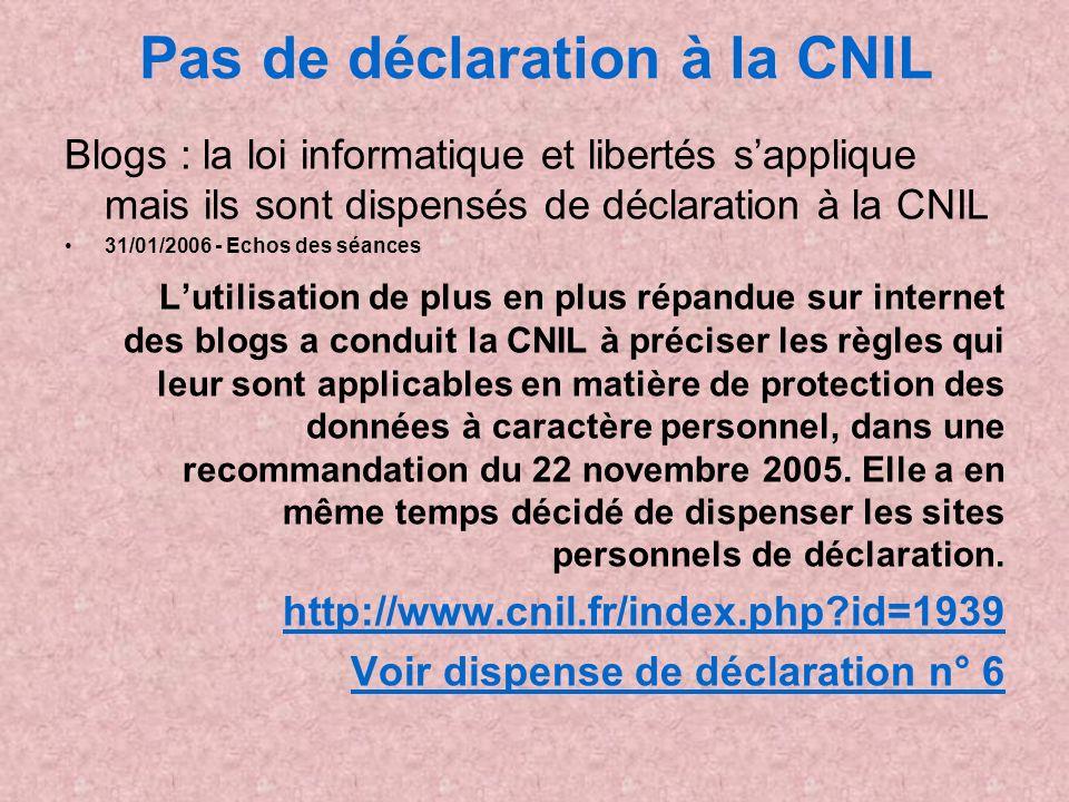 Pas de déclaration à la CNIL Blogs : la loi informatique et libertés sapplique mais ils sont dispensés de déclaration à la CNIL 31/01/2006 - Echos des